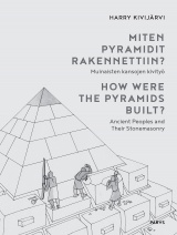 Miten pyramidit rakennettiin? = How were the pyramids built? : muinaisten kansojen kivityö =  ancient peoples and their stonemas